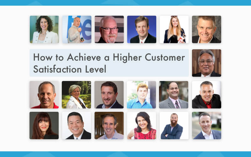 Expert Round-up: How to Achieve a Higher Customer Satisfaction Level