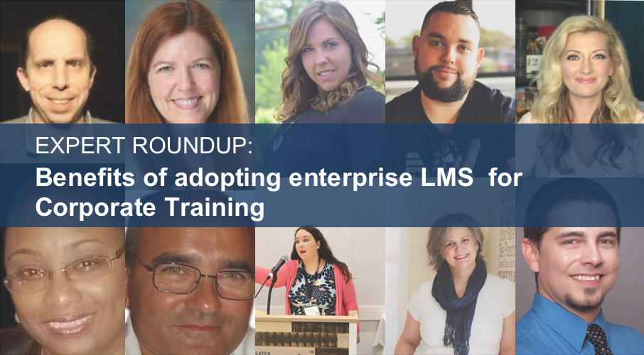 Expert Roundup - Benefits of Adopting Enterprise LMS for Corporate Training