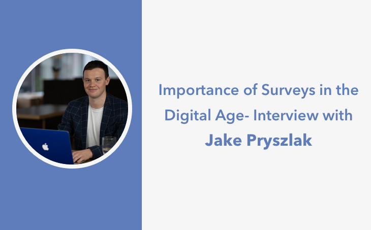 Importance of Surveys in the Digital Age - Interview with Jake Pryszlak