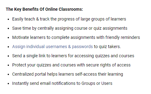 With ProProfs online classroom, teachers can create online classrooms wherein they can create different groups of students and assign them quizzes & courses in a centralized manner