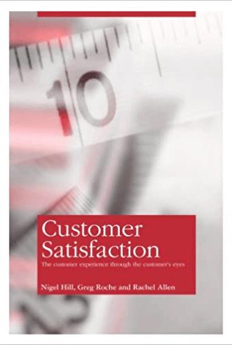Customer Satisfaction: The Customer Experience Through the Customer's Eyes Book