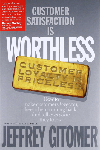Customer Satisfaction Is Worthless, Customer Loyalty Is Priceless Book