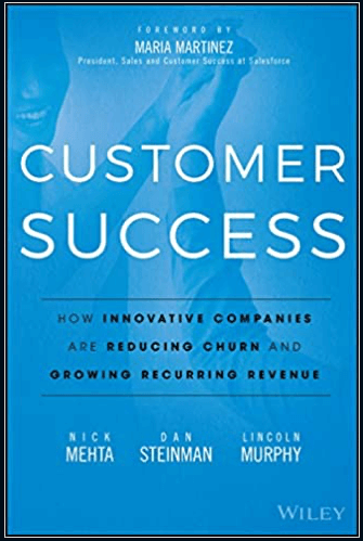 Customer Success: How Innovative Companies Are Reducing Churn and Growing Recurring Revenue Book