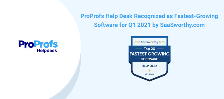 ProProfs Help Desk Recognized as Fastest-Growing Software for Q1 2021 by SaaSworthy.com