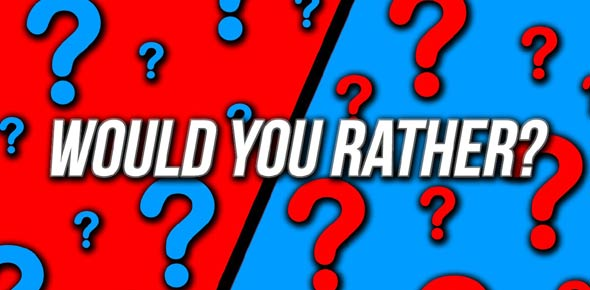 Would you rather Quizzes, Would you rather Trivia, Would you rather Questions
