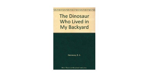 the dinosaur who lived in my backyard Quizzes & Trivia