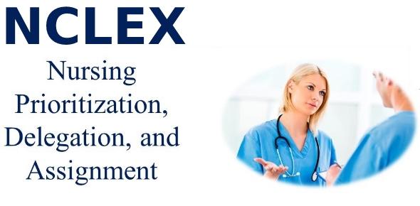 Nursing Prioritization, Delegation And Assignment NCLEX Quiz